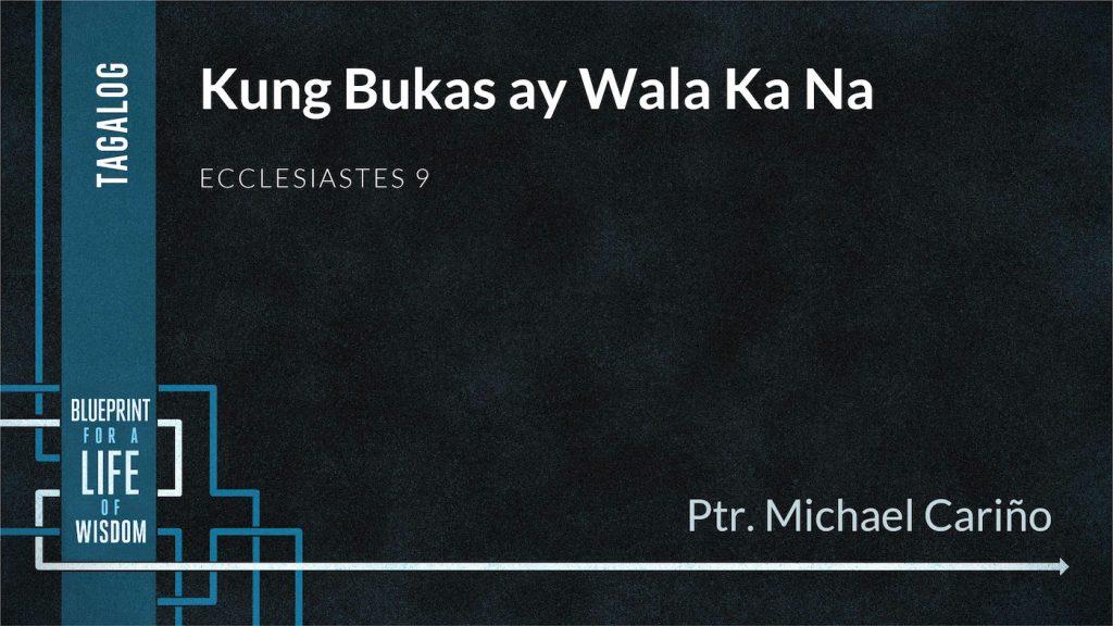 Kung Bukas ay Wala Ka Na